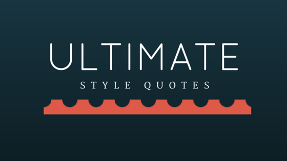 The Ultimate List Of Style Quotes