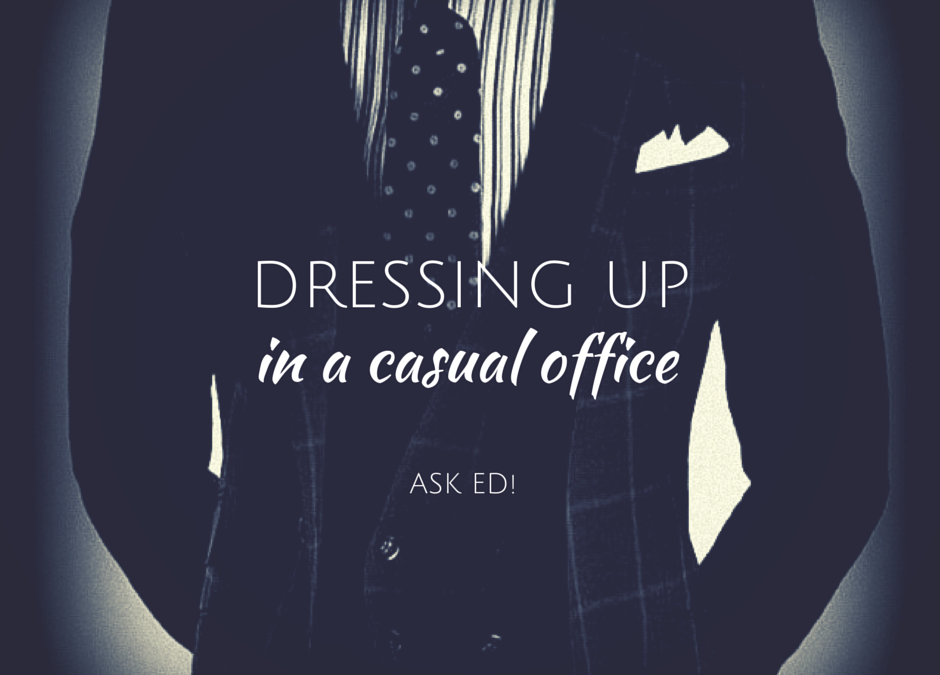 Dressing Up In A Casual Office – Ask Ed!