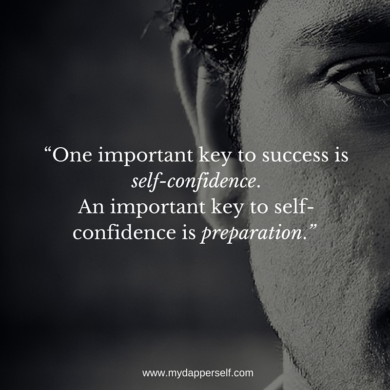 """One important key to success is self-confidence. An important key to self-confidence is preparation."""