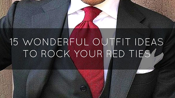 15 Wonderful Outfit Ideas To Rock Your Red Ties