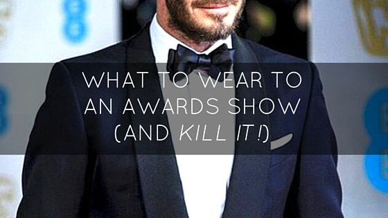 What To Wear To An Awards Show (And Kill It!)