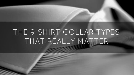 The 9 Shirt Collar Types That Really Matter