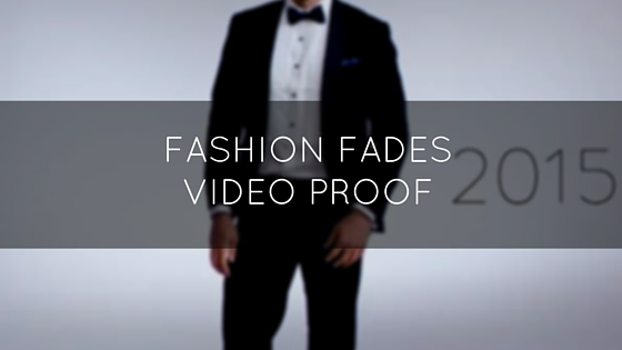 Fashion Fades. Video Proof Now Available