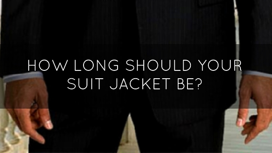 How Long Should Your Suit Jacket Be? 3 Methods Compared
