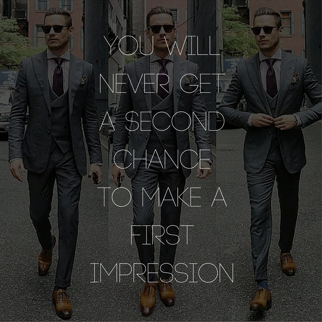 YOU WILL NEVER GET A SECOND CHANCETO MAKE A FIRST IMPRESSION