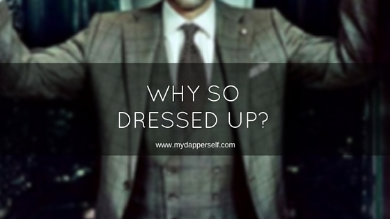 """""""Why So Dressed Up?"""" 22 Responses To Choose From"""