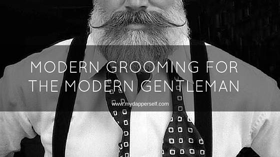 Modern Grooming For The Modern Gentleman