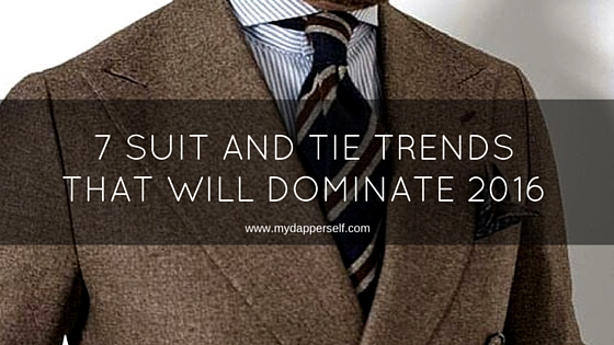 7 Suit And Tie Trends That Will Dominate 2016