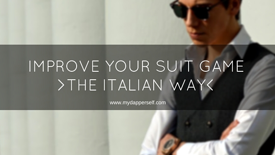How To Improve Your Suit Game The Italian Way