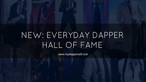 Introducing The Everyday Dapper Hall Of Fame – Your Chance To Get In The Spotlight!