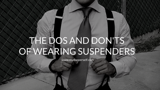 The Dos and Donts of Wearing Suspenders
