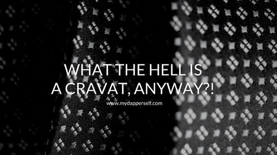 What The Hell Is A Cravat, Anyway?!