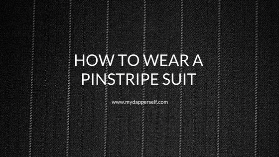How to Wear a Pinstripe Suit