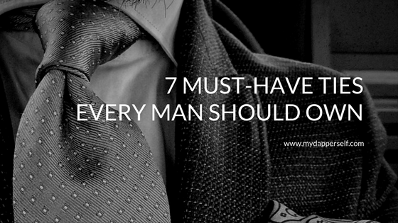 7 Essential Ties That You Must Own