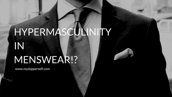 hypermasculinity in menswear blog post