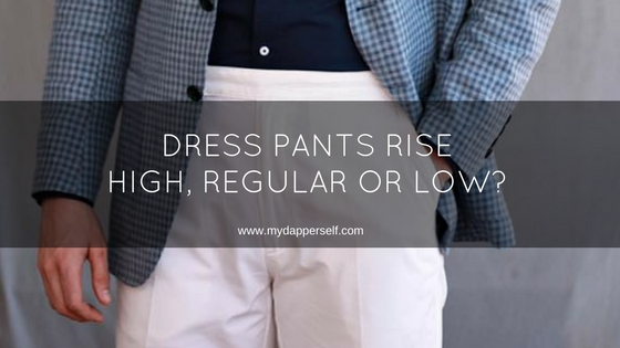 Dress Pants Rise